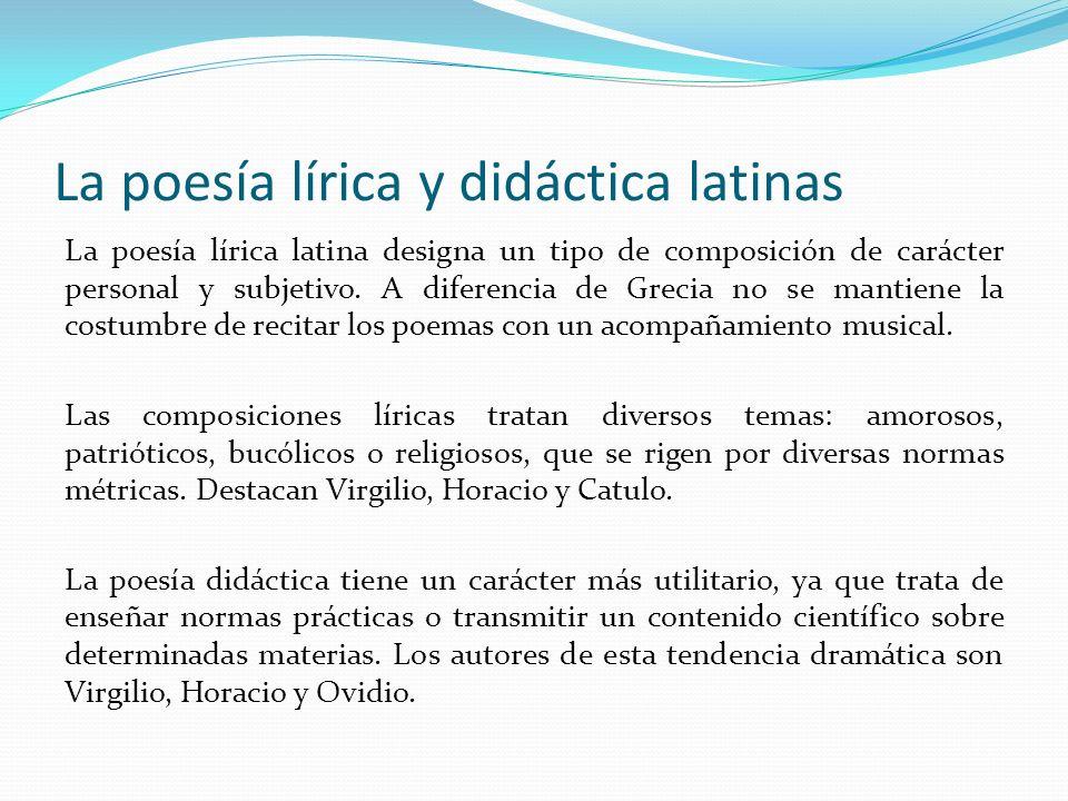 La poesía lírica y didáctica latinas Catulo: Es el máximo representante de la poesía amorosa.