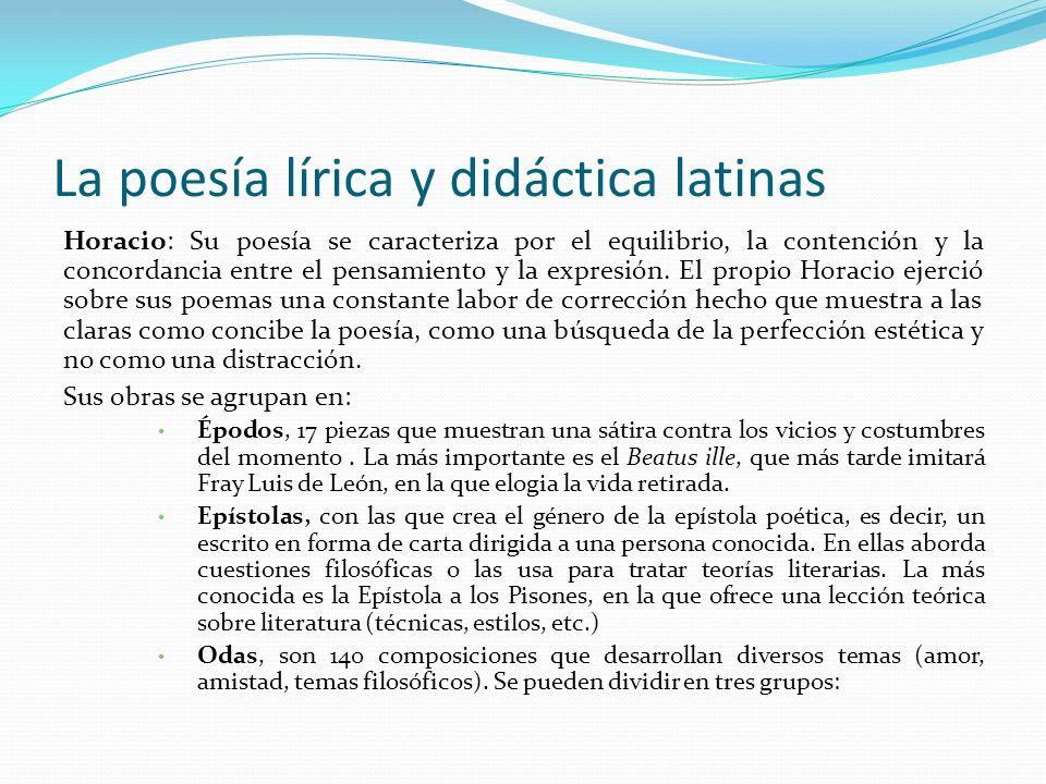 La poesía lírica y didáctica latinas Horacio: Su poesía se caracteriza por el equilibrio, la contención y la concordancia entre el pensamiento y la ex