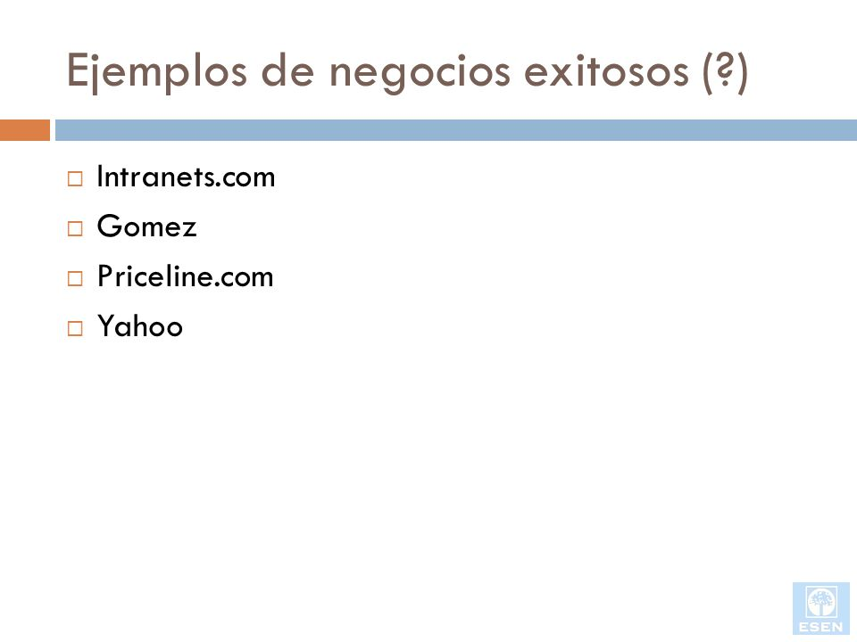 Ejemplos de negocios exitosos (?) Intranets.com Gomez Priceline.com Yahoo