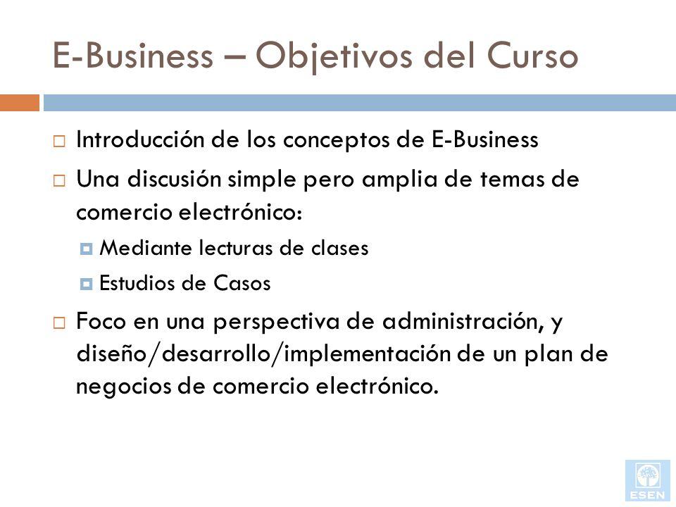 E-Business – Objetivos del Curso Introducción de los conceptos de E-Business Una discusión simple pero amplia de temas de comercio electrónico: Median