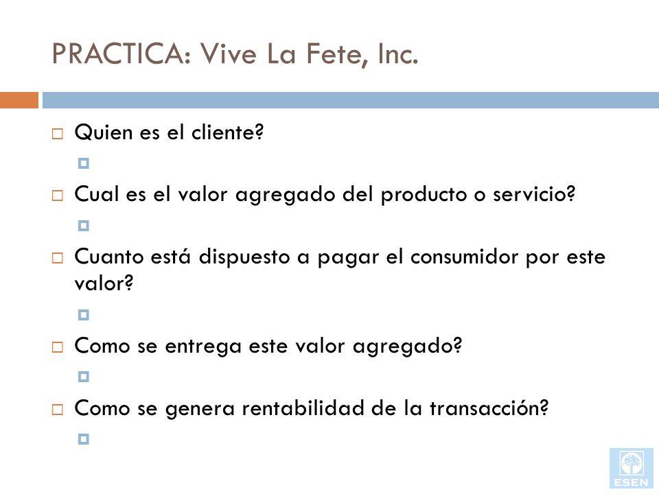PRACTICA: Vive La Fete, Inc. Quien es el cliente? Cual es el valor agregado del producto o servicio? Cuanto está dispuesto a pagar el consumidor por e