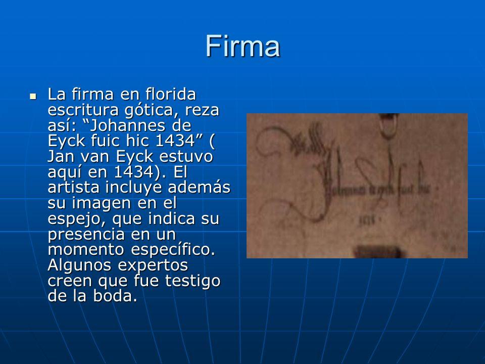 Firma La firma en florida escritura gótica, reza así: Johannes de Eyck fuic hic 1434 ( Jan van Eyck estuvo aquí en 1434). El artista incluye además su