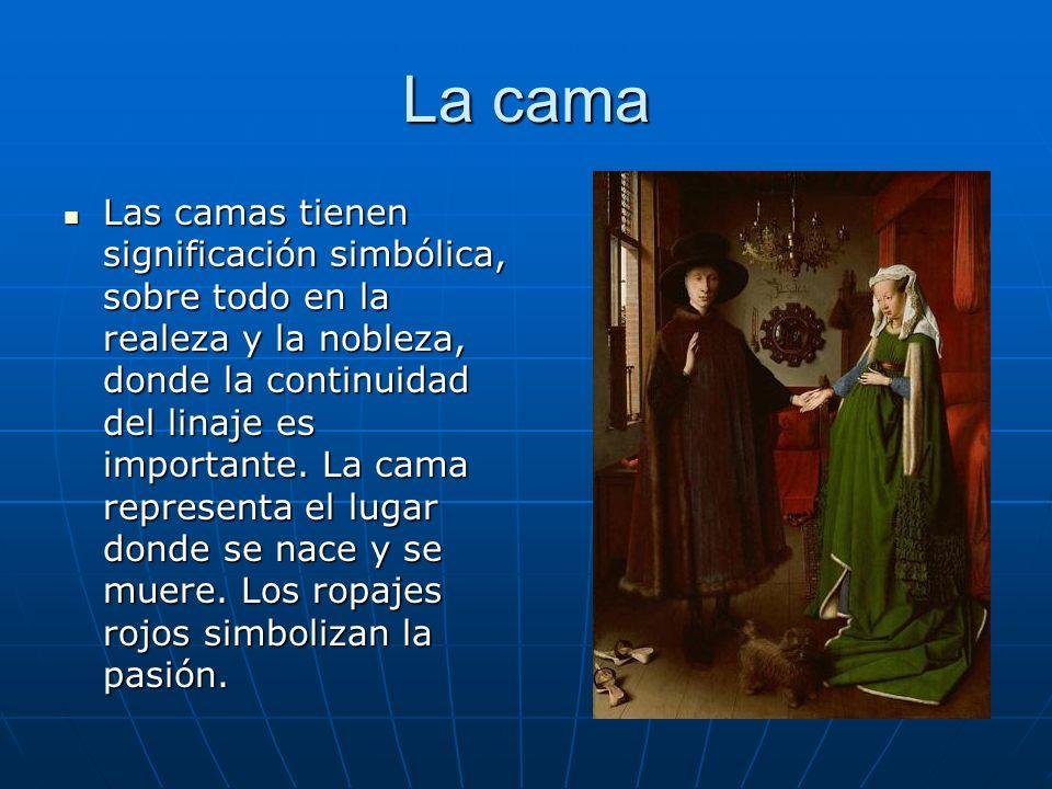 La cama Las camas tienen significación simbólica, sobre todo en la realeza y la nobleza, donde la continuidad del linaje es importante. La cama repres