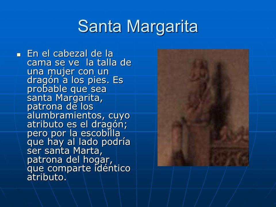 Santa Margarita En el cabezal de la cama se ve la talla de una mujer con un dragón a los pies. Es probable que sea santa Margarita, patrona de los alu
