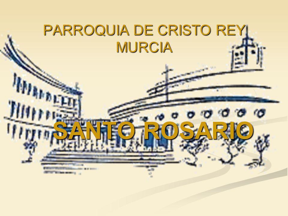 PARROQUIA DE CRISTO REY MURCIA SANTO ROSARIO