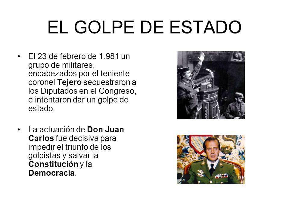 EL GOLPE DE ESTADO El 23 de febrero de 1.981 un grupo de militares, encabezados por el teniente coronel Tejero secuestraron a los Diputados en el Cong