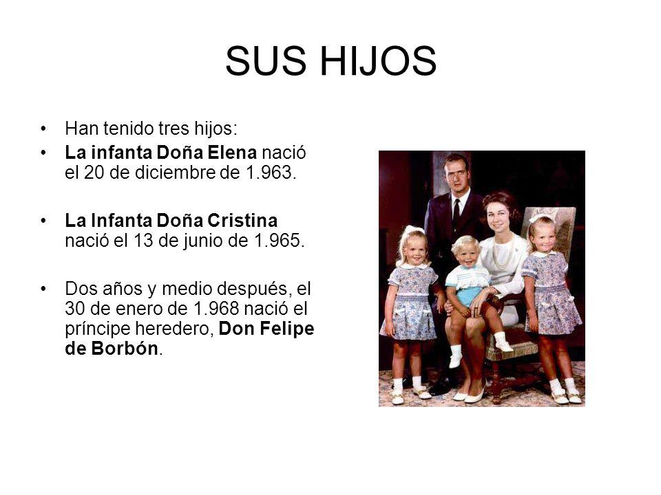 SUS HIJOS Han tenido tres hijos: La infanta Doña Elena nació el 20 de diciembre de 1.963. La Infanta Doña Cristina nació el 13 de junio de 1.965. Dos