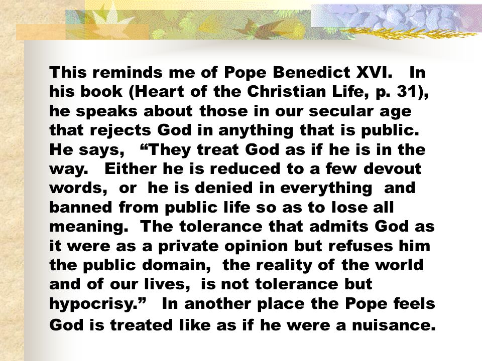 This reminds me of Pope Benedict XVI. In his book (Heart of the Christian Life, p. 31), he speaks about those in our secular age that rejects God in a