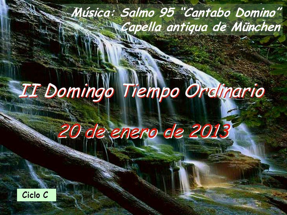 20 de enero de 2013 II Domingo Tiempo Ordinario Música: Salmo 95 Cantabo Domino Capella antiqua de München Ciclo C