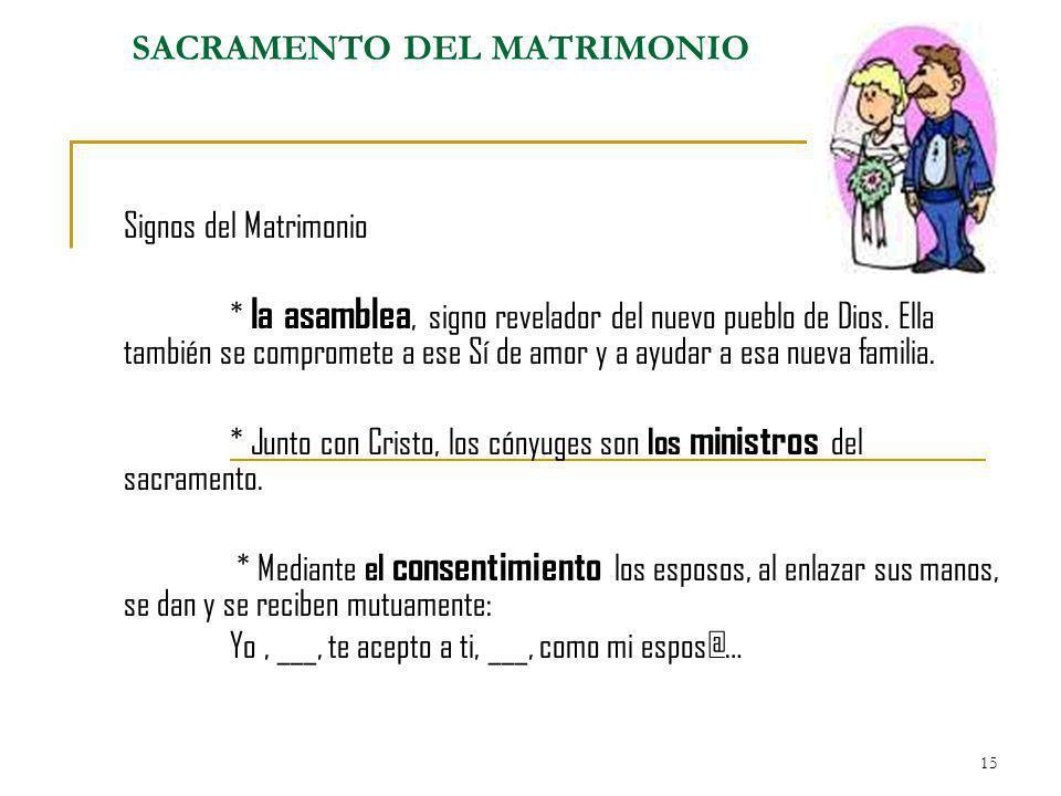 15 Signos del Matrimonio * la asamblea, signo revelador del nuevo pueblo de Dios. Ella también se compromete a ese Sí de amor y a ayudar a esa nueva f