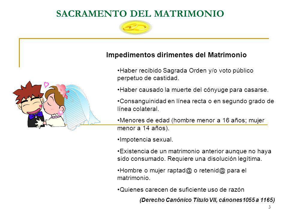 3 SACRAMENTO DEL MATRIMONIO Impedimentos dirimentes del Matrimonio Haber recibido Sagrada Orden y/o voto público perpetuo de castidad. Haber causado l