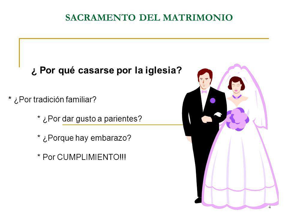 4 * ¿Por tradición familiar? * ¿Por dar gusto a parientes? * ¿Porque hay embarazo? * Por CUMPLIMIENTO!!! ¿ Por qué casarse por la iglesia? SACRAMENTO