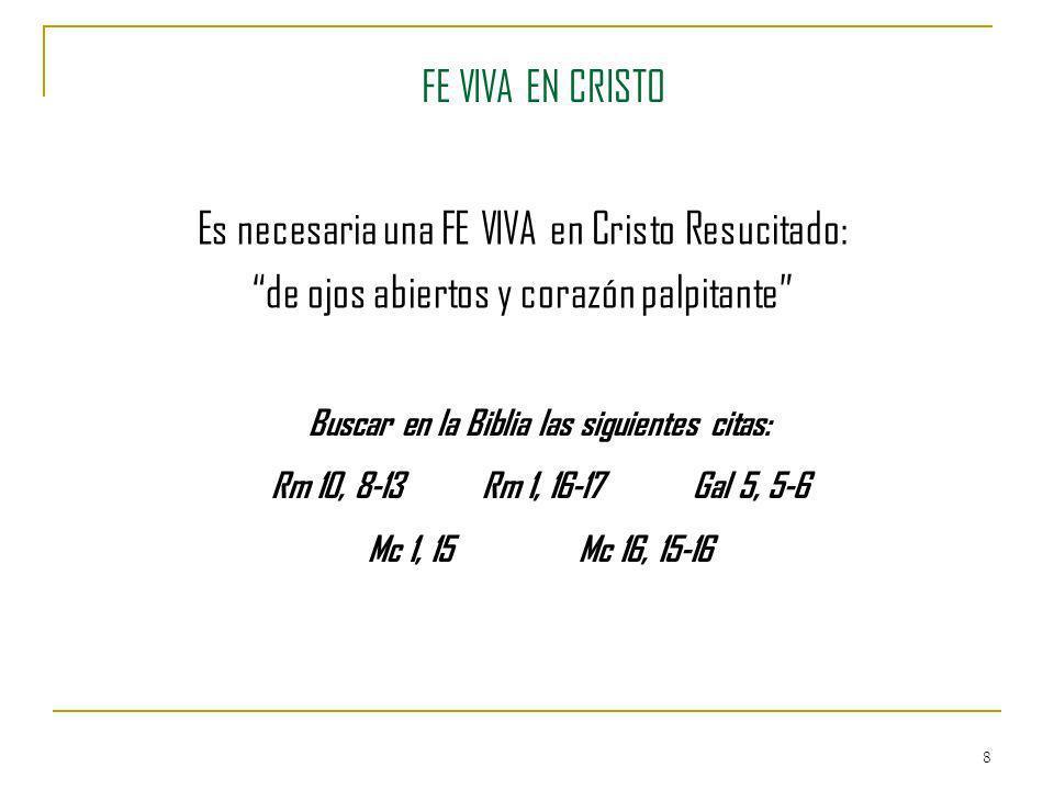 8 FE VIVA EN CRISTO Es necesaria una FE VIVA en Cristo Resucitado: de ojos abiertos y corazón palpitante Buscar en la Biblia las siguientes citas: Rm