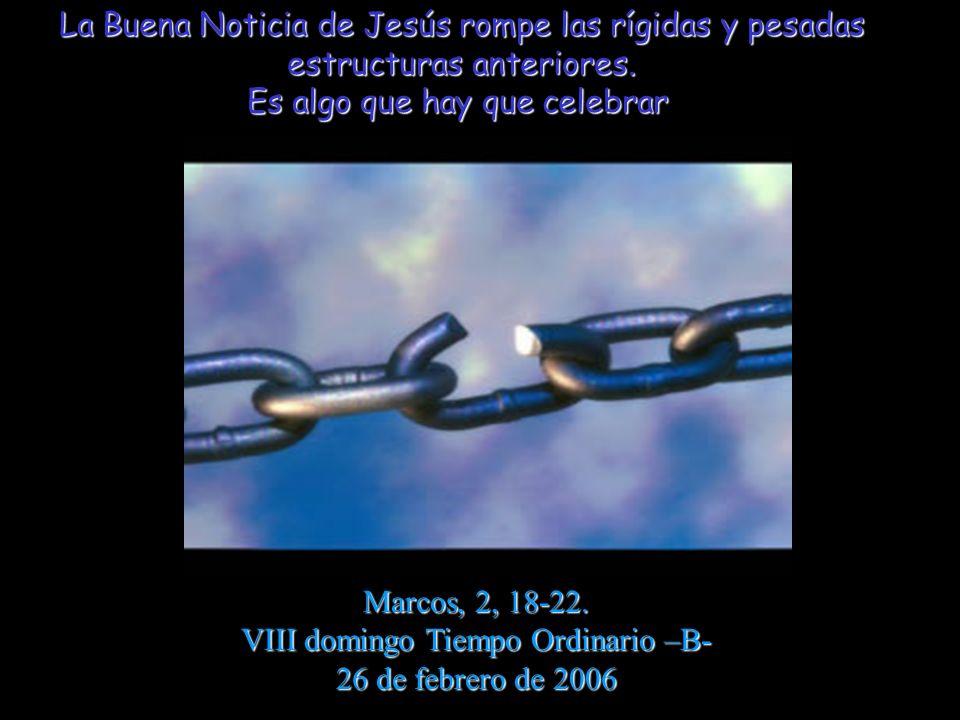 La Buena Noticia de Jesús rompe las rígidas y pesadas estructuras anteriores.