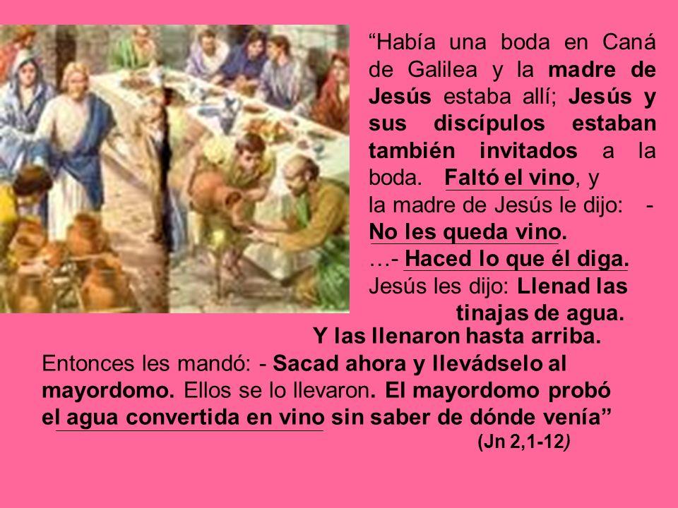 Había una boda en Caná de Galilea y la madre de Jesús estaba allí; Jesús y sus discípulos estaban también invitados a la boda. Faltó el vino, y la mad