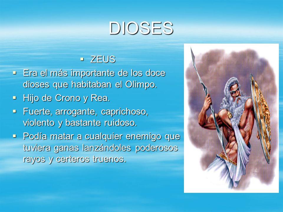DIOSES ZEUS ZEUS Era el más importante de los doce dioses que habitaban el Olimpo. Era el más importante de los doce dioses que habitaban el Olimpo. H