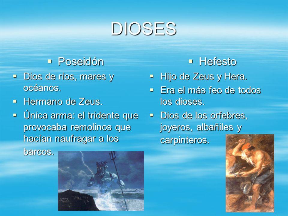 DIOSES Poseidón Poseidón Dios de ríos, mares y océanos. Dios de ríos, mares y océanos. Hermano de Zeus. Hermano de Zeus. Única arma: el tridente que p