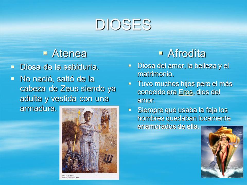 DIOSES Atenea Atenea Diosa de la sabiduría. Diosa de la sabiduría. No nació, saltó de la cabeza de Zeus siendo ya adulta y vestida con una armadura. N