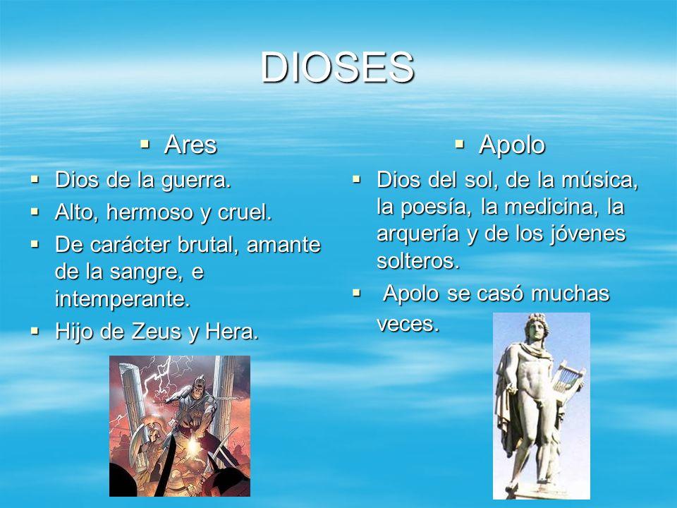 DIOSES Ares Ares Dios de la guerra. Dios de la guerra. Alto, hermoso y cruel. Alto, hermoso y cruel. De carácter brutal, amante de la sangre, e intemp