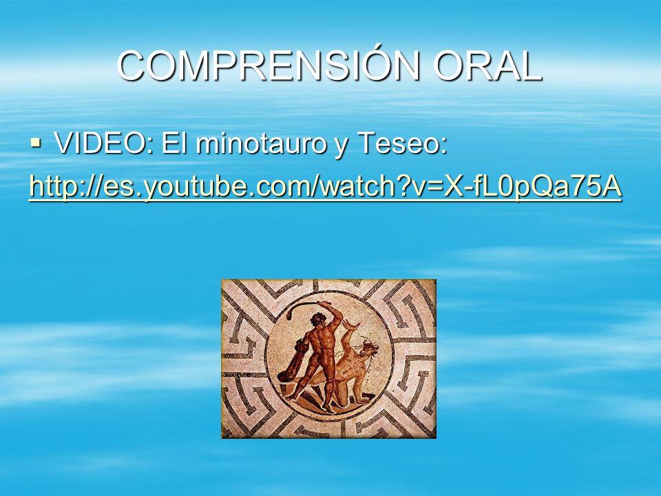 COMPRENSIÓN ORAL VIDEO: El minotauro y Teseo: VIDEO: El minotauro y Teseo: http://es.youtube.com/watch?v=X-fL0pQa75A