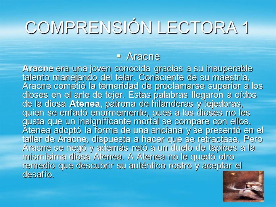 COMPRENSIÓN LECTORA 1 Aracne Aracne Aracne era una joven conocida gracias a su insuperable talento manejando del telar. Consciente de su maestría, Ara
