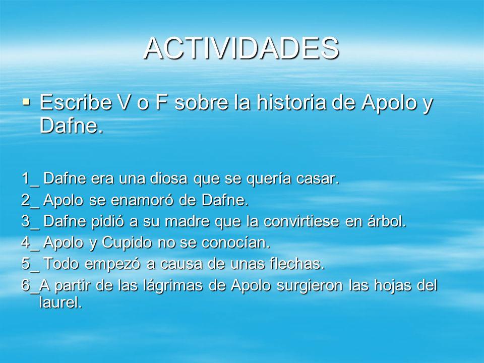 ACTIVIDADES Escribe V o F sobre la historia de Apolo y Dafne. Escribe V o F sobre la historia de Apolo y Dafne. 1_ Dafne era una diosa que se quería c