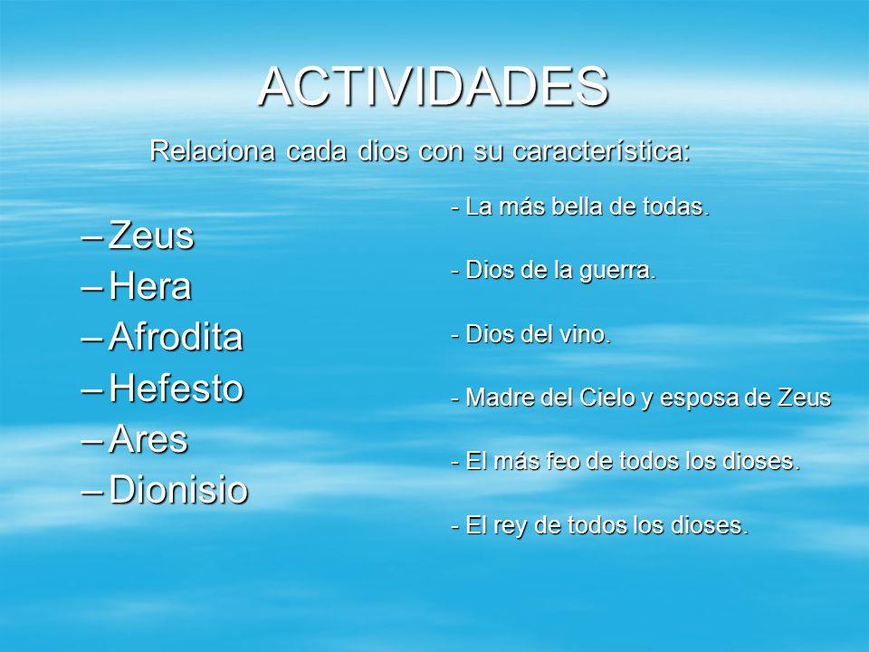 ACTIVIDADES –Zeus –Hera –Afrodita –Hefesto –Ares –Dionisio - La más bella de todas.