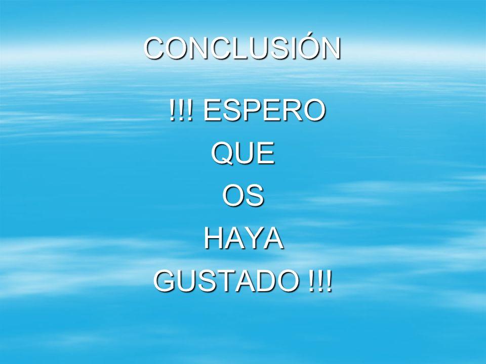 CONCLUSIÓN !!! ESPERO !!! ESPEROQUEOSHAYA GUSTADO !!!