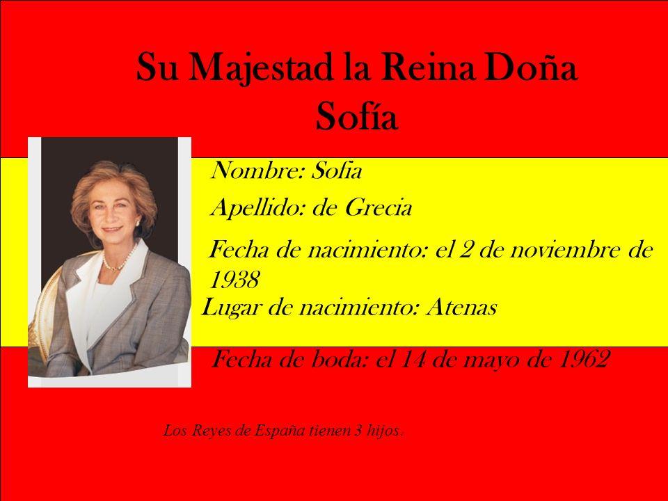 Su Majestad la Reina Doña Sofía Nombre: Sofia Apellido: de Grecia Fecha de nacimiento: el 2 de noviembre de 1938 Fecha de boda: el 14 de mayo de 1962
