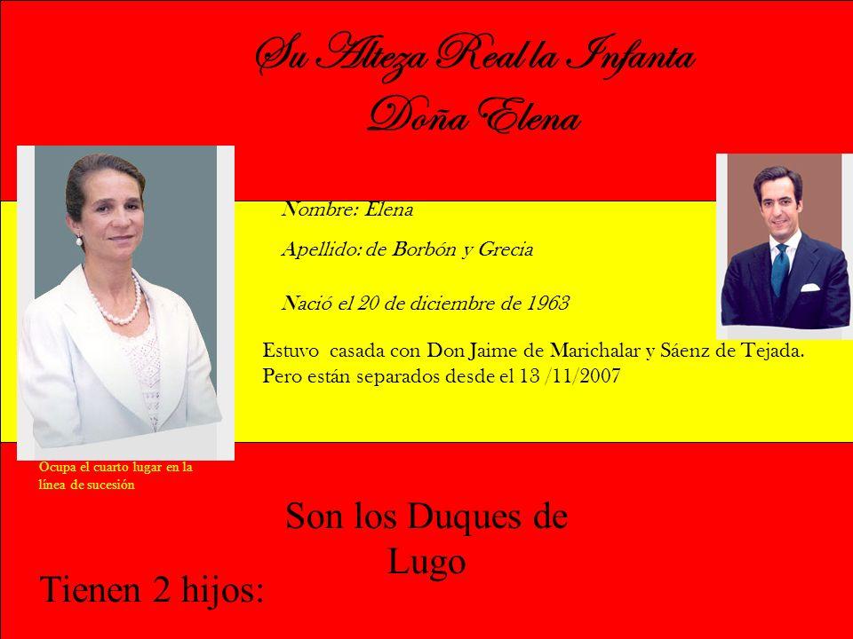 Su Alteza Real la Infanta Doña Elena Nombre: Elena Apellido: de Borbón y Grecia Nació el 20 de diciembre de 1963 Estuvo casada con Don Jaime de Marich