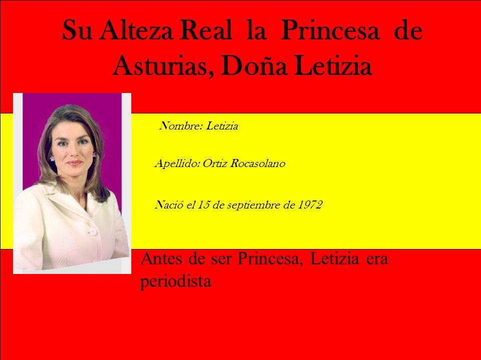 Su Alteza Real la Princesa de Asturias, Doña Letizia Nombre: Letizia Apellido: Ortiz Rocasolano Nació el 15 de septiembre de 1972 Antes de ser Princes