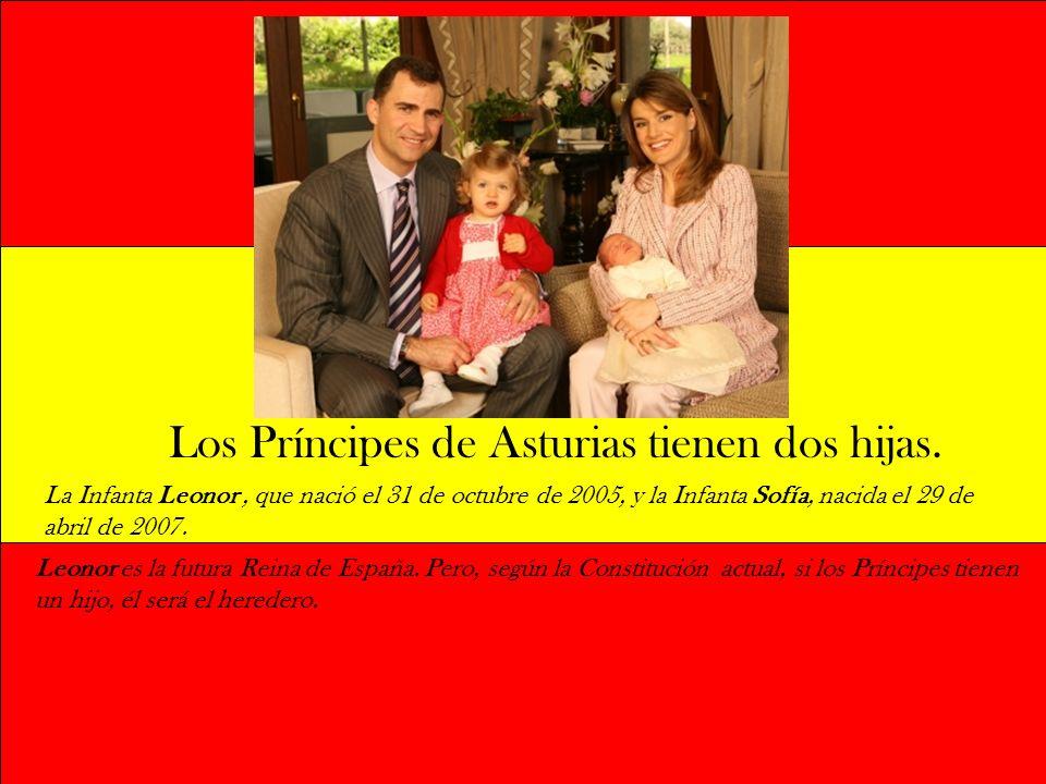 La Infanta Leonor, que nació el 31 de octubre de 2005, y la Infanta Sofía, nacida el 29 de abril de 2007. Leonor es la futura Reina de España. Pero, s