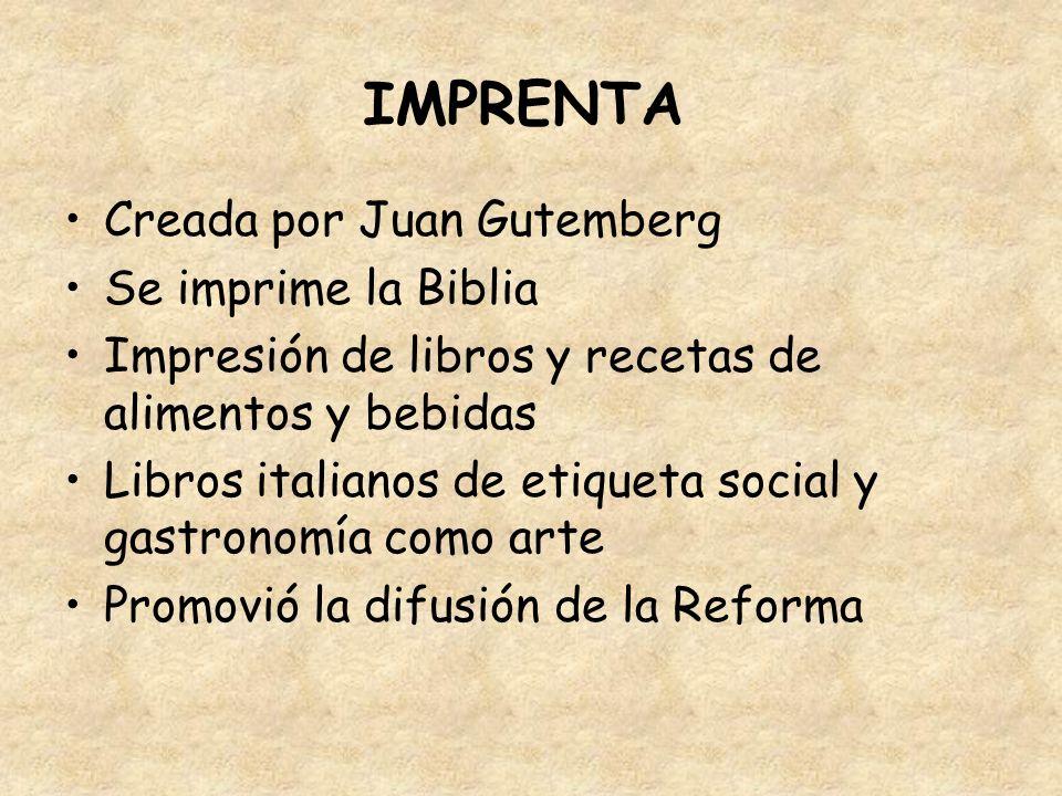 IMPRENTA Creada por Juan Gutemberg Se imprime la Biblia Impresión de libros y recetas de alimentos y bebidas Libros italianos de etiqueta social y gas