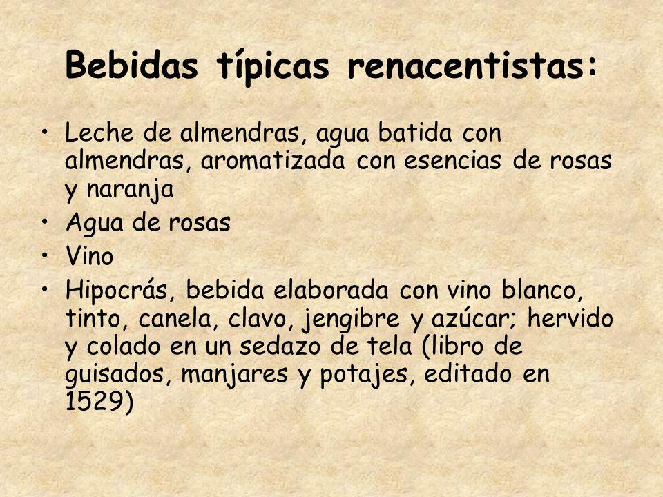 Bebidas típicas renacentistas: Leche de almendras, agua batida con almendras, aromatizada con esencias de rosas y naranja Agua de rosas Vino Hipocrás,