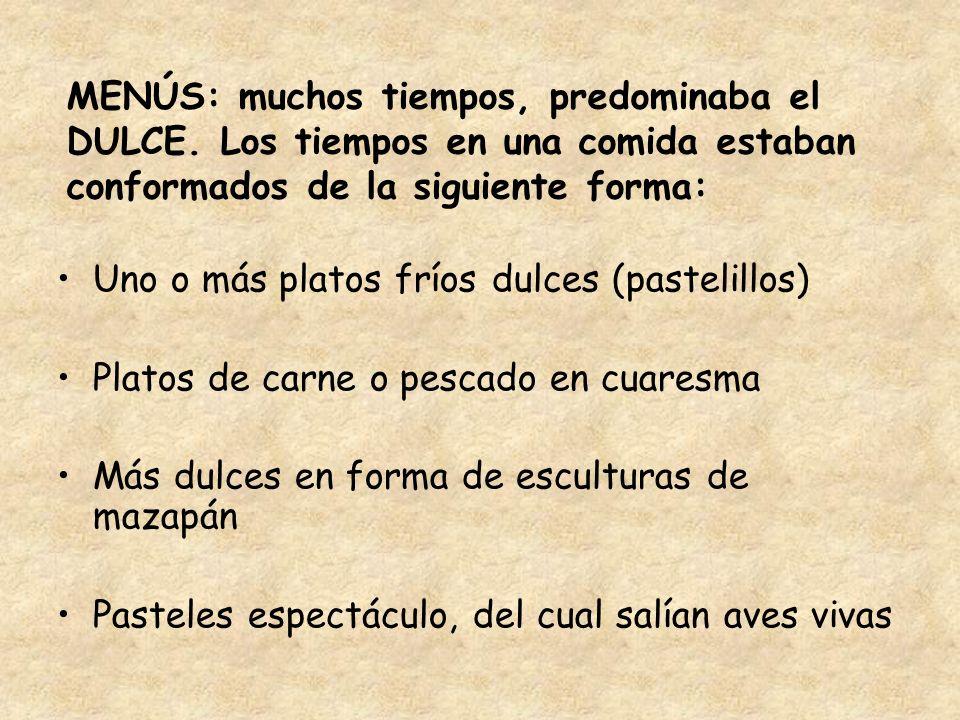 MENÚS: muchos tiempos, predominaba el DULCE. Los tiempos en una comida estaban conformados de la siguiente forma: Uno o más platos fríos dulces (paste