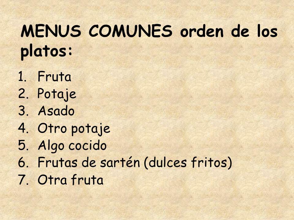 MENUS COMUNES orden de los platos: 1.Fruta 2.Potaje 3.Asado 4.Otro potaje 5.Algo cocido 6.Frutas de sartén (dulces fritos) 7.Otra fruta
