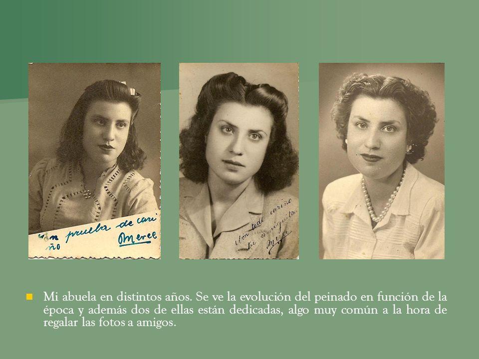 Mi abuela en distintos años. Se ve la evolución del peinado en función de la época y además dos de ellas están dedicadas, algo muy común a la hora de