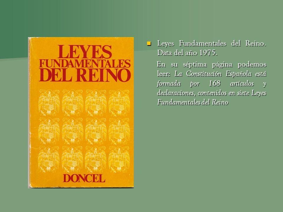 Leyes Fundamentales del Reino. Data del año 1975. Leyes Fundamentales del Reino. Data del año 1975. En su séptima página podemos leer: La Constitución