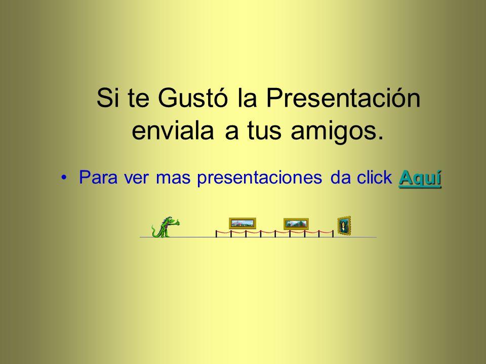 Si te Gustó la Presentación enviala a tus amigos. Aquí AquíPara ver mas presentaciones da click AquíAquí