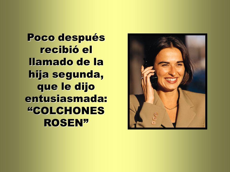 Poco después recibió el llamado de la hija segunda, que le dijo entusiasmada: COLCHONES ROSEN
