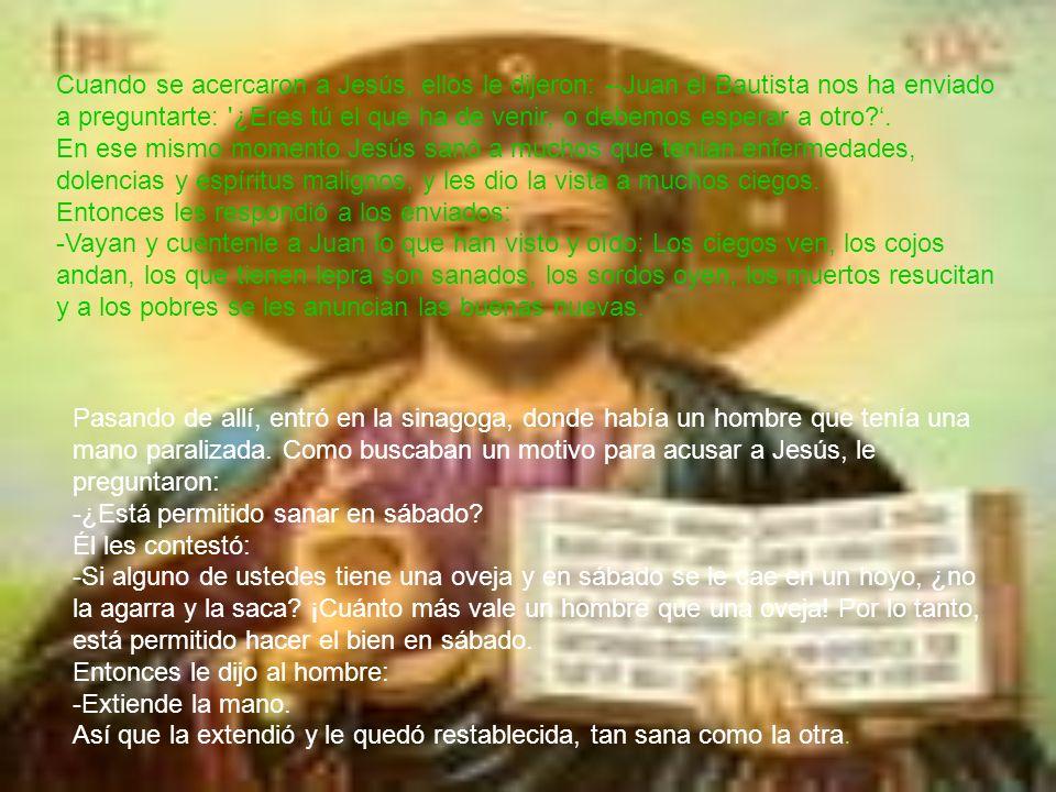 Cuando se acercaron a Jesús, ellos le dijeron: --Juan el Bautista nos ha enviado a preguntarte: '¿Eres tú el que ha de venir, o debemos esperar a otro