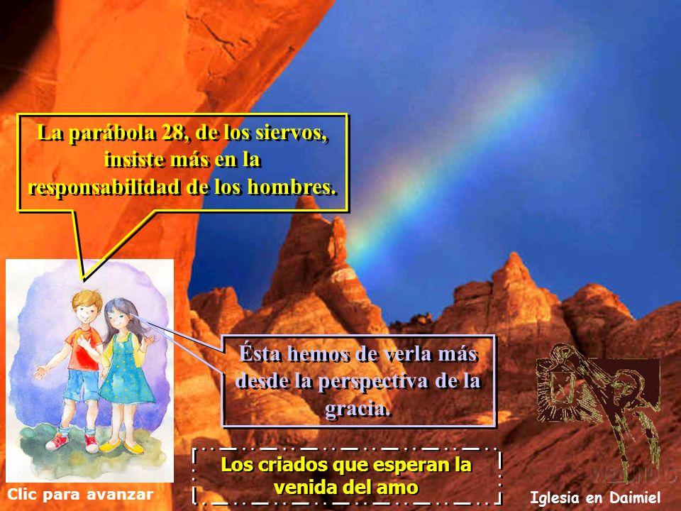 Clic para avanzar Iglesia en Daimiel Los criados que esperan la venida del amo La parábola 28, de los siervos, insiste más en la responsabilidad de los hombres.
