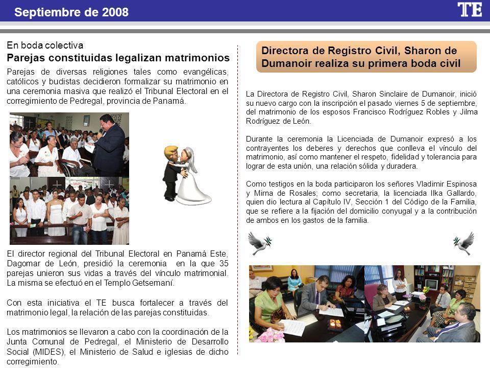 Septiembre de 2008 En boda colectiva Parejas constituidas legalizan matrimonios Parejas de diversas religiones tales como evangélicas, católicos y budistas decidieron formalizar su matrimonio en una ceremonia masiva que realizó el Tribunal Electoral en el corregimiento de Pedregal, provincia de Panamá.