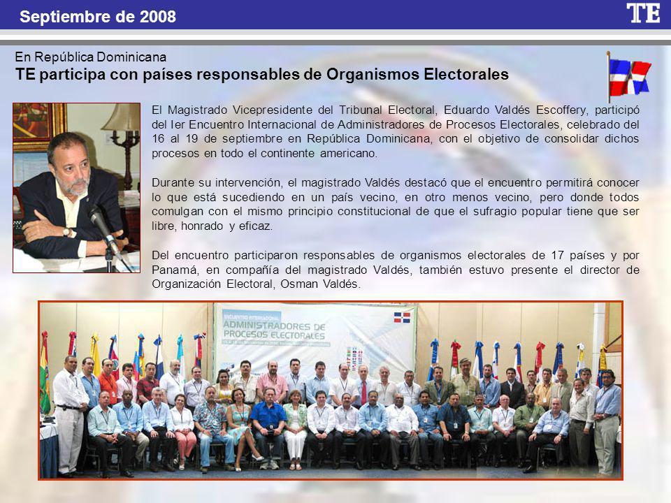 En República Dominicana TE participa con países responsables de Organismos Electorales El Magistrado Vicepresidente del Tribunal Electoral, Eduardo Valdés Escoffery, participó del Ier Encuentro Internacional de Administradores de Procesos Electorales, celebrado del 16 al 19 de septiembre en República Dominicana, con el objetivo de consolidar dichos procesos en todo el continente americano.