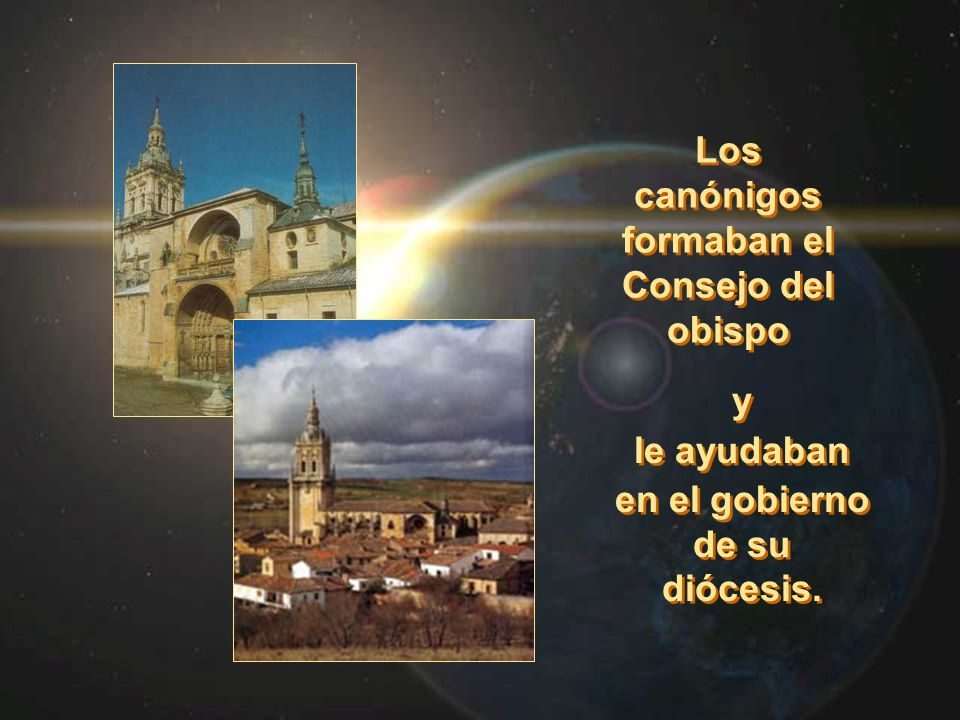 Los canónigos formaban el Consejo del obispo y le ayudaban en el gobierno de su diócesis. y le ayudaban en el gobierno de su diócesis.