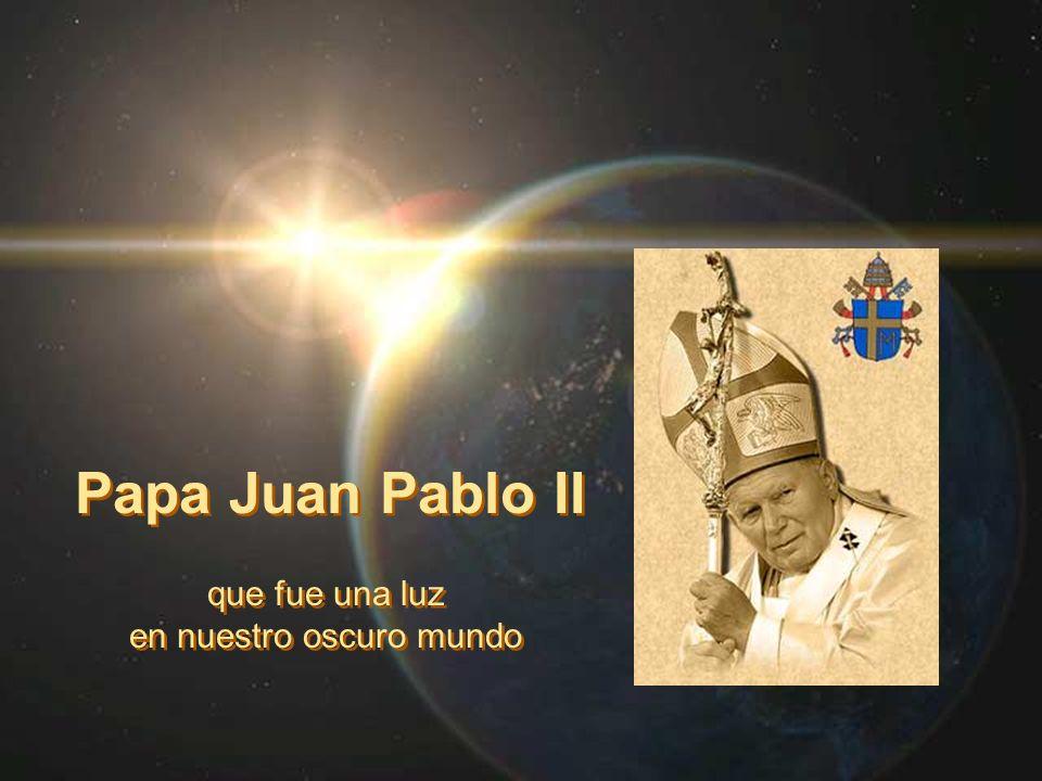 Papa Juan Pablo II que fue una luz en nuestro oscuro mundo que fue una luz en nuestro oscuro mundo