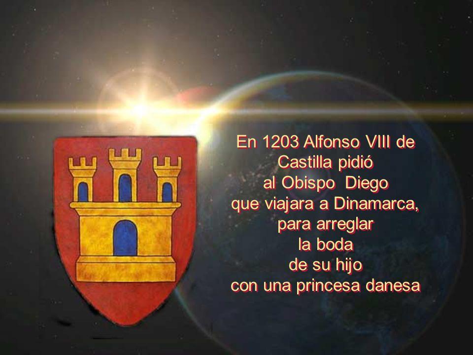 En 1203 Alfonso VIII de Castilla pidió al Obispo Diego que viajara a Dinamarca, para arreglar la boda de su hijo con una princesa danesa En 1203 Alfon