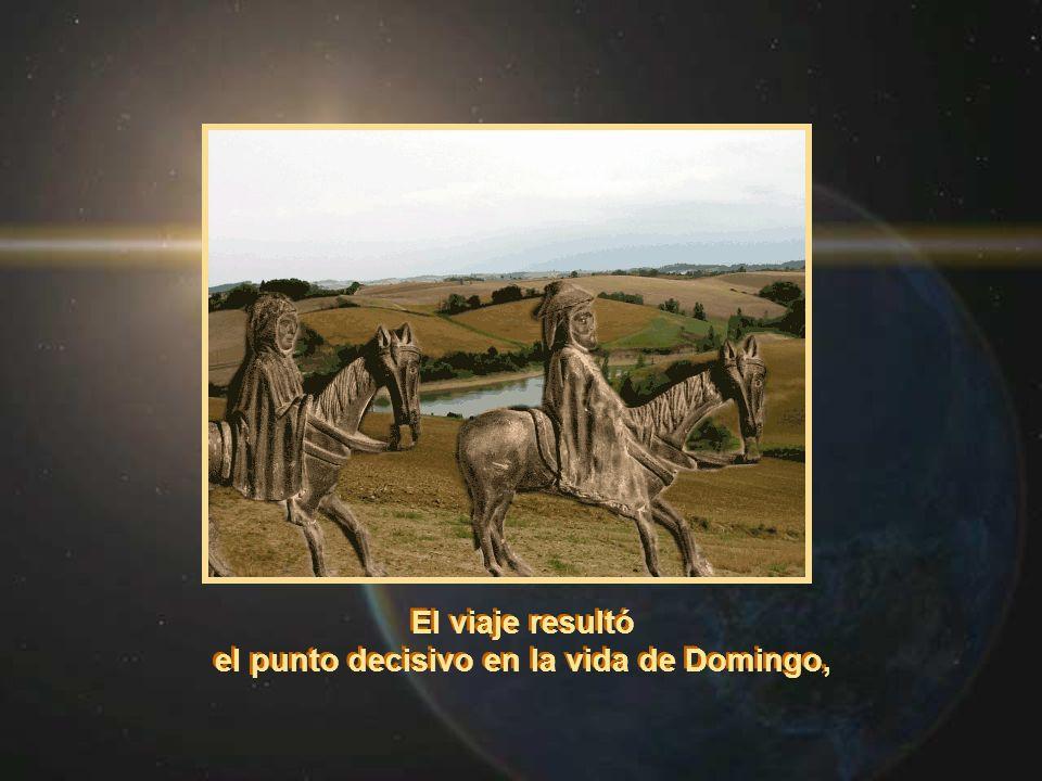 El viaje resultó el punto decisivo en la vida de Domingo, El viaje resultó el punto decisivo en la vida de Domingo,