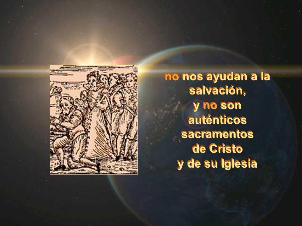 no nos ayudan a la salvación, y no son auténticos sacramentos de Cristo y de su Iglesia no nos ayudan a la salvación, y no son auténticos sacramentos