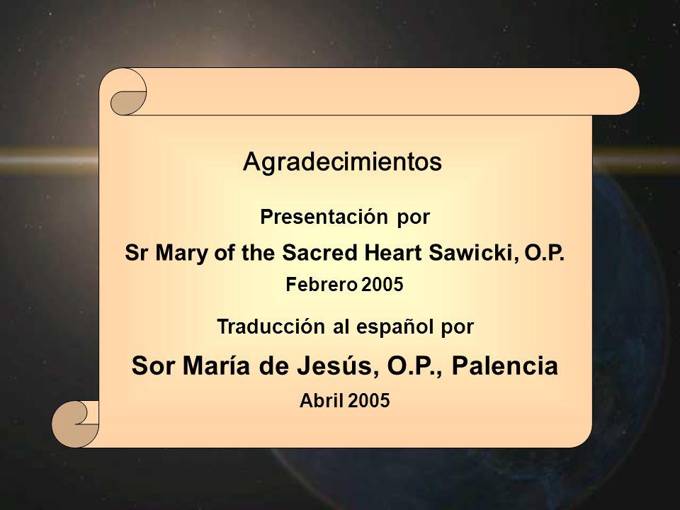 Presentación por Sr Mary of the Sacred Heart Sawicki, O.P. Febrero 2005 Traducción al español por Sor María de Jesús, O.P., Palencia Abril 2005 Agrade
